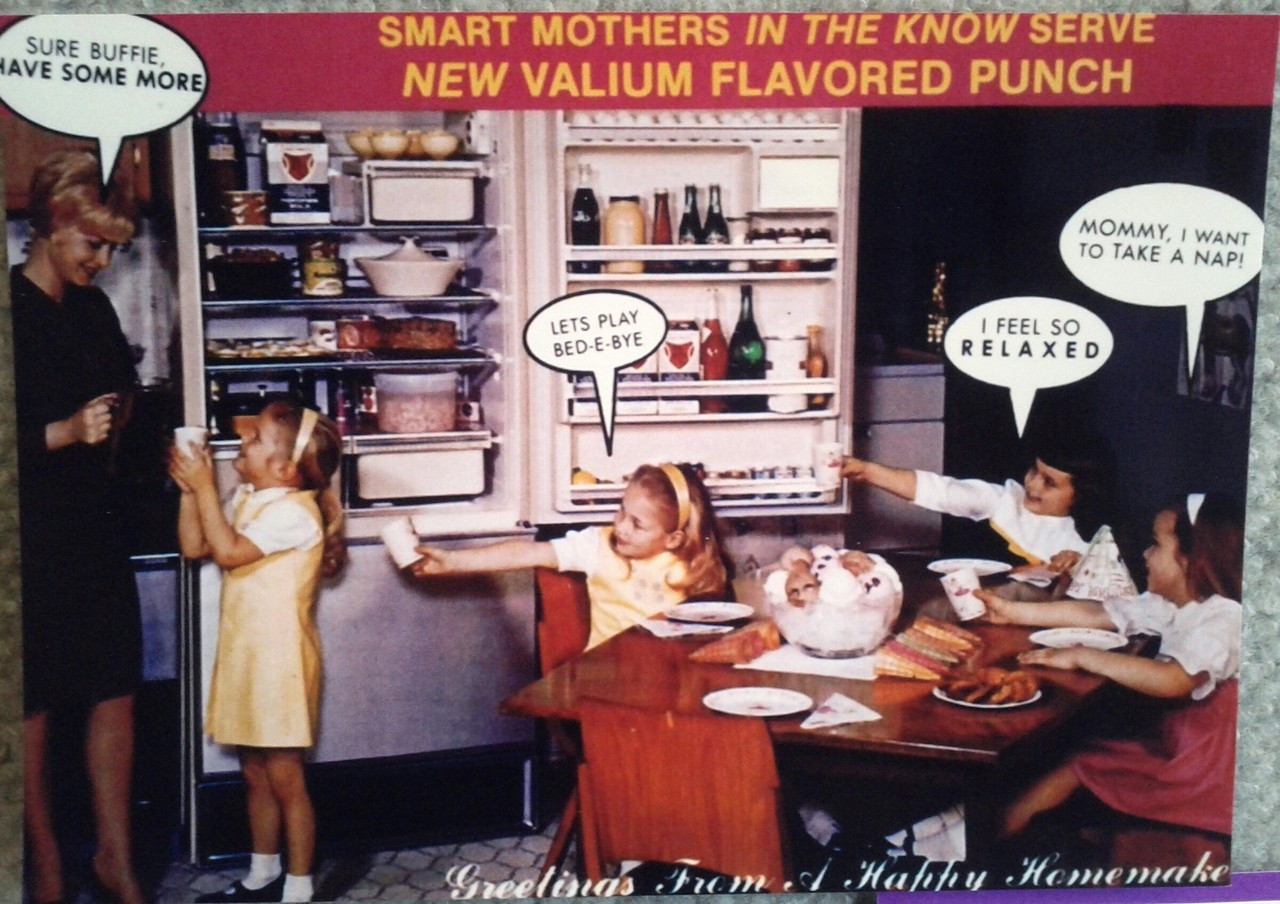 Smart mothers in the know serve New Valium Flavored Punch! I think I missed that period of history…