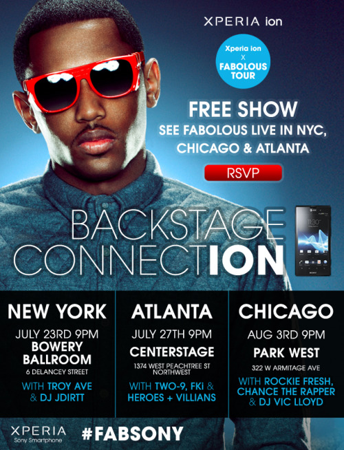 Cool Event: Fabolous Backstage Connection Tour | Sony X Complex Mag Fabolous is set to kick-off a three-stop tour with a performance at the Bowery Ballroom in NYC on July 23. The Backstage Connection tour, which is sponsored by Sony and Complex, hits Atlanta's Center Stage on July 27, and wraps up in Chicago on August 2 at the Park West Theater. Entry to all three shows will be free with RSVP.