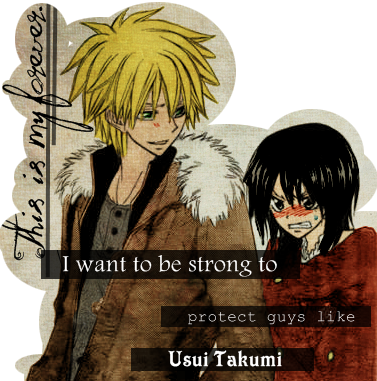 """I want to be strong to protect guys like Usui Takumi""  Realmente así es como me siento, a veces ^^"