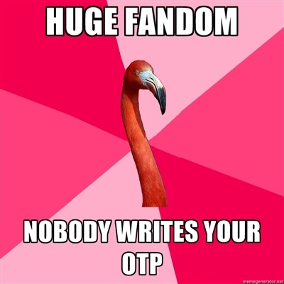 [Huge fandom (Fanfic Flamingo) Nobody writes your OTP]