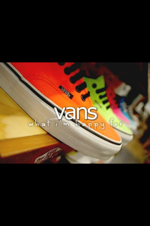 Vans that's all I need. ( maybe a pair of toms, but I don't have those yet.)