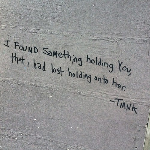 I found something holding you, that I had lost holding on to her. #tmnk #lovestoriessuck #tinypiecesofmysoul #streetart #graffiti  (Taken with Instagram)