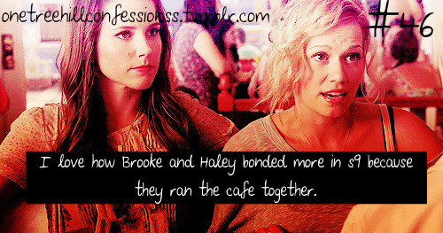"""I love how Brooke and Haley bonded more in s9 because they ran the cafe together"""
