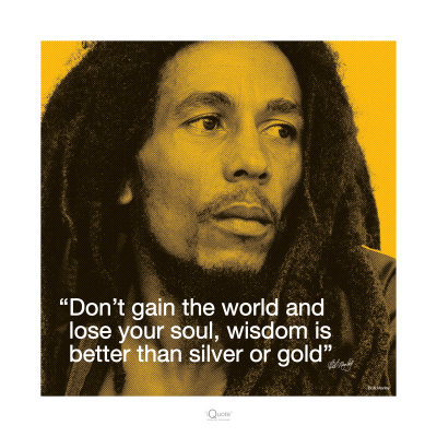 Don't gain the world and lose your soul, wisdom and freedom are better than silver and Gold. cc: Melle Touane