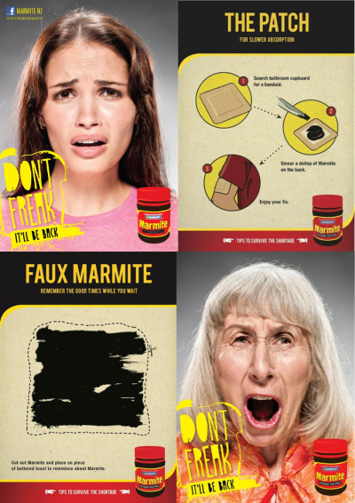 "Don't Freak Out: Tips to Survive the yeasty/salty sandwich spread Marmite Shortage, Ad Campaign New Zealand by Saatchi & Saatchi  ""Don't freak. It'll be back."" With that tagline, Saatchi & Saatchi is attempting to quell nationwide panic in New Zealand over increasing shortages of the popular yeasty/salty sandwich spread Marmite since production was halted last November following earthquake damage at its Christchurch facilities."