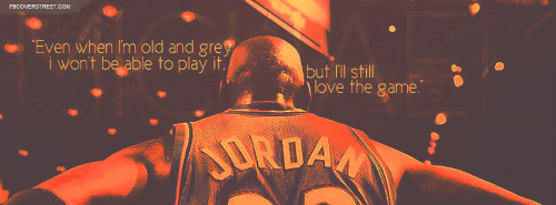 Michael Jordan Ill Still Love The Game Quote Facebook Cover