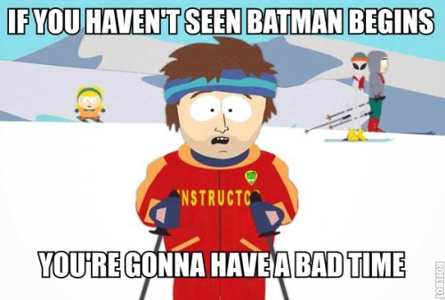 thedailymeme:  My only advice before watching the Dark Knight Rises (no spoilers)