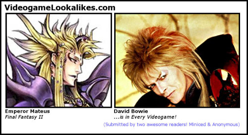 Emperor Mateus (Final Fantasy II) looks like David Bowie (Goblin King) Anonymous' suggestion had me digging in the archives of Videogame Lookalikes. It turns out a reader already suggested this back in '09, so I gave them shared credit, which means instead of alienating and angering one reader, I've alienated and angered both of them. Now maybe they can team up and kick my butt.