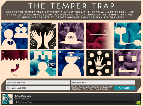 Unlock The Temper Trap's mystery playlist for a chance to win a prize pack of autographed goodies. Guess clues in pictures to figure out which songs by The Temper Trap are included in the playlist. Submit answers by playlisting the correct tracks in the proper sequence for your chance to win! Don't forget to listen to their sophomore self-titled album here.