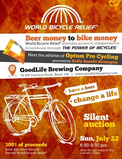 World Bicycle Relief Fundraiser a Big Success! Beer Citizen was a proud co-sponsor of a World Bicycle Relief fundraising event on July 22, at GoodLife Brewing Company in Bend, Oregon. The event was part of Optum Pro Cycling's dedicated effort to raise funds to support World Bicycle Relief in providing access to independence and livelihood through The Power of Bicycles.  GoodLife Brewing provided a beautiful venue and some of the best beer in the Pacific Northwest. The silent auction featuring lots of sweet cycling gear and apparel donated by Optum Pro Cycling's sponsors raised over $3500 for WBR and we couldn't be happier to have been a part of it.