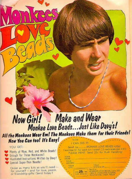 Monkees Love Beads, advertisement from Tiger Beat, featuring Davy Jones See some classic Davy Jones photographs at Boom Underground, who is posting them as part of a month-long series on Hunks We Were Hot For, male heart-throbs from the 1960s & 70s. Source: Dangerous Minds
