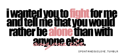 You would be rather be alone than with anyone else | FOLLOW BEST LOVE QUOTES ON TUMBLR  FOR MORE LOVE QUOTES