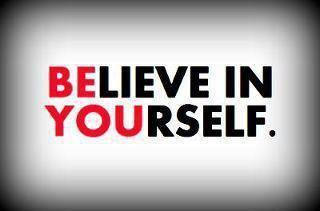 Always Believe In Yourself!!