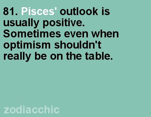 zodiacchic:  ZodiacChic Post:Pisces    Yes usually