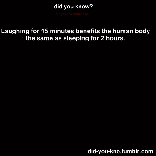 did-you-kno:  Source  Laughter is the greatest medicine.
