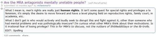 >it isn't a quest for special rights>questing for rights they already have>have a level playing field when already given privileged rights for being a male >mental problems?