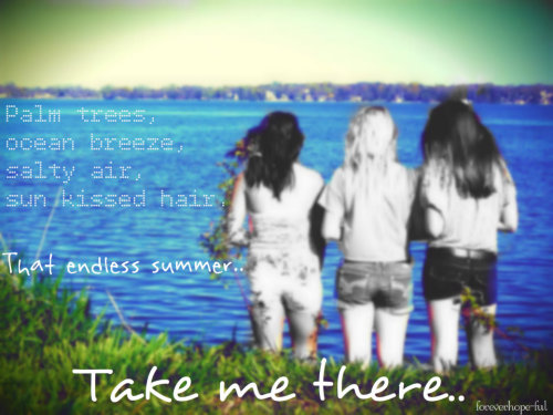 Endless summer. I wanna be there!