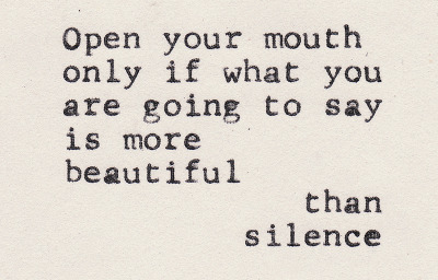 Silence is beautiful.