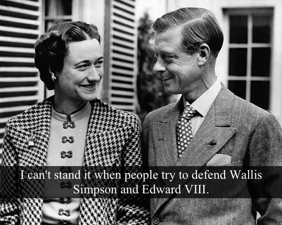 "[Post by Mary] ""I can't stand when people try to defend Wallis Simpson and Edward VIII."" — Submitted by Anonymous"
