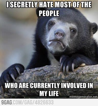 9gag:  Sadly, I'm only kind of joking.  I make it no secret, I hate most of you fuckers most of the time, and I fully expect most of you to hate me too