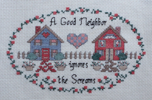 """A good neighbor ignores the screams."" Made summer 2012."