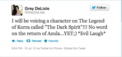 "Grey DeLisle, voice of Azula has tweeted that she will be returning to the Avatar universe in The Legend of Korra: Book 2 as ""The Dark Spirit."" Is this our big bad?"