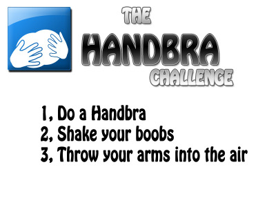 The Handbra Challenge Submit your pics, gifs and vids doing The Handbra Challenge! Click here or on the picture to submit!!!
