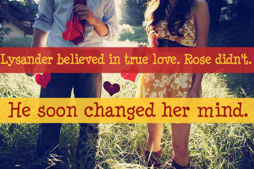 Lysander believed in true love. Rose didn't.  He soon changed her mind.