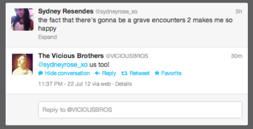 GUYS THE VICIOUS BROTHERS (AKA THE MAKERS OF GRAVE ENCOUNTERS) TWEETED TO ME OMG I CANT BREATHE IS THIS REAL LIFE OMG