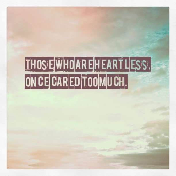 """Those who are heartless, once cared too much."" (Made with #Tweegram App) (Taken with Instagram)"