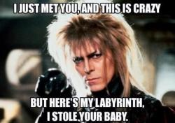 I just met you, and this is crazy (The Bowie Edition)