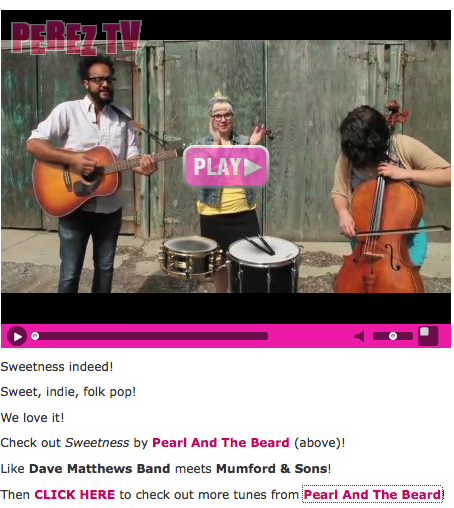 "Pearl and the Beard has made it onto Perez Hilton's ""Listen To This"" section of his website! Make sure you check out his post about their single ""Sweetness"" here. Thanks for the love, Perez! Also, to all you London fans out there, be sure to check out the band's show this Wednesday at Monto Water Rats starting at 7PM.  See you there!"