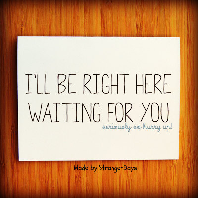 (via Missing you Card I'll be right here Waiting for by StrangerDays)