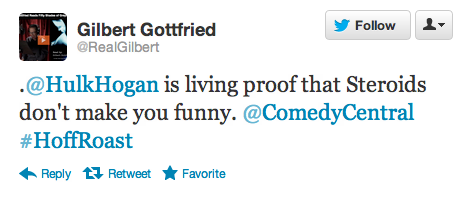 ccroasts:  That was Gilbert Gottfried live-tweeting the Roast of David Hasselhoff a couple weeks ago, and he's going to do it again during the Comedy Central Roast of Bob Saget this Thursday at 9:30/8:30c. Don't miss it!