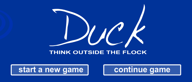 Duck! Think Outside the Flock  #edtech #braingames  Amazingly cool brain game. Really fun! No directions given. Students must figure out the puzzles solutions on their own. Graduated difficulty.  I have added this to  under games. You may also like… Solid Edge Garage Virtual Cubes 3 Fun Sites to Encourage Creative Thinking