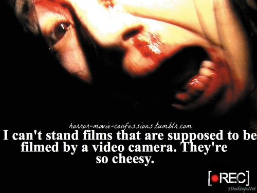 """I can't stand films that are supposed to be filmed by a video camera. They're so cheesy."""