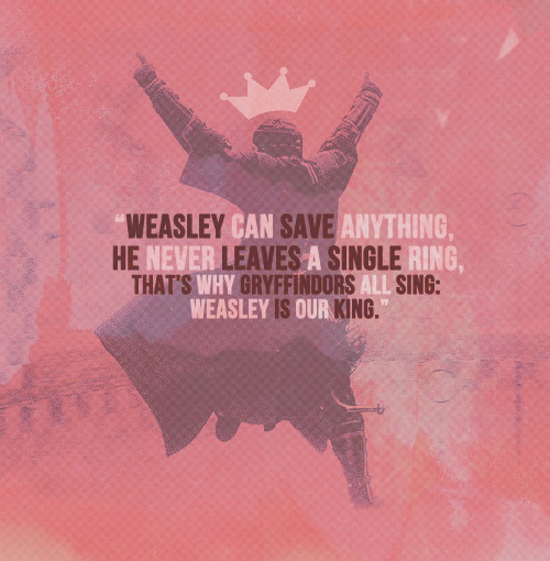 """Weasley is our King,Weasley is our King,He didn't let the Quaffle inWeasley is our King."""