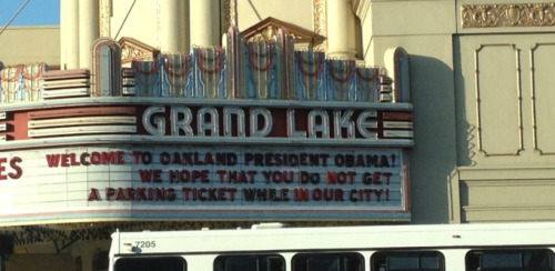 "alterniacrossing:  ""Welcome to Oakland President Obama!We hope that you do not get a parking ticket while in our city!"""