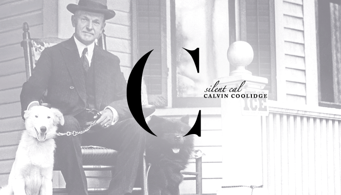"Thirtieth President: Calvin Coolidge (1923-1929)  Called ""Silent Cal,"" Coolidge was once challenged by a reporter, saying, ""I bet someone that I could get more than two words out of you."" Coolidge responded, ""You lose."""