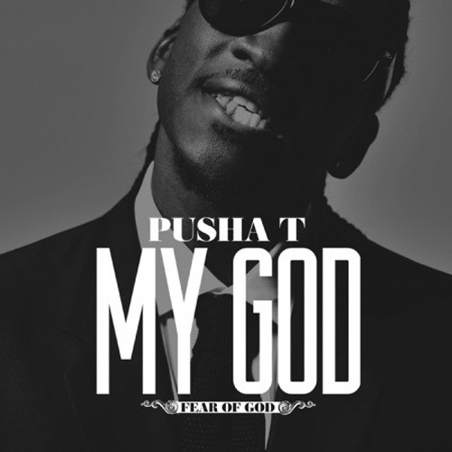 "Pusha-T ""My God""  He's G.O.O.D!"