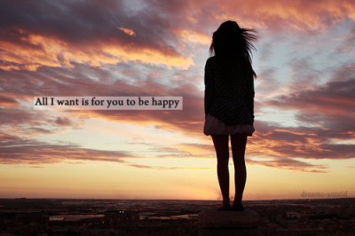 dreams-untold:  All I want is for you to be happy.