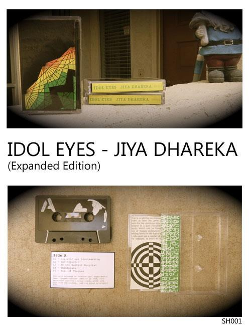 "<a href=""http://idoleyes.bandcamp.com/album/jiya-dhareka-expanded-edition"" data-mce-href=""http://idoleyes.bandcamp.com/album/jiya-dhareka-expanded-edition"">Jiya Dhareka (Expanded Edition) by Idol Eyes</a>  SunHypnotic re-release's Jiya Dhareka (Expanded Edition) on cassette (SH001). Limited run, each package individually handmade. Contains 3 extra songs from sessions that the album spawned from. The album is available for order here. (bandcamp)"