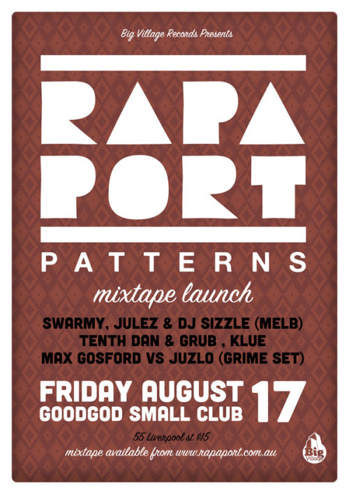 "RAPAPORT ""PATTERNS"" MIXTAPE LAUNCHFRIDAY 17th AugustGOODGOD SMALL CLUB, 55 Liverpool rd$15 + BF, presale from www.moshtix.com.au SUPPORTS - SWARMY, JULEZ & DJ SIZZLE (Melbourne), TENTH DAN & GRUB and DJs KLUE, MAX GOSFORD and JUZLO"