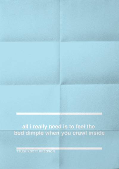 """All I really need is to feel the bed dimple when you crawl inside."" Tyler Knott Gregson Blue Morning Prints"