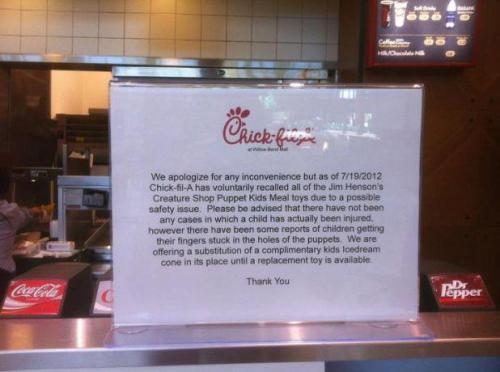 "ukuzihs:  Nice one, Chick Fil-A. Nice one.  Chick-Fil-A's response? ""We can confirm that it is true that Chick-fil-A voluntarily withdrew the Jim Henson kids meal toys nationwide because of a potential safety concern. This is unrelated to the Jim Henson announcement,"" a spokesperson told ThinkProgress. OK then!"
