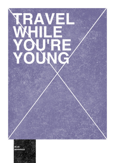 TRAVEL WHILE YOU'RE YOUNG Blue Morning Prints