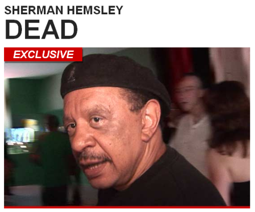 "tmz:  Sherman Hemsley, the actor who made the character George Jefferson famous in ""The Jeffersons,"" has died, El Paso cops tell TMZ.  You may not remember this, but George was a groundbreaking character for his day. A real icon — and we've lost a few this year. RIP, good sir."