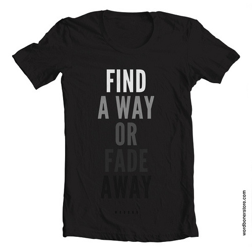 "wordboner:  The ""Fade Away"" design has made it into the dA's Original Quotes Challenge Semifinals! It's no easy feat and it was possible thanks to you and your votes. It didn't win <sadface>, but it's now available exclusively at wordbonerstore.com!"