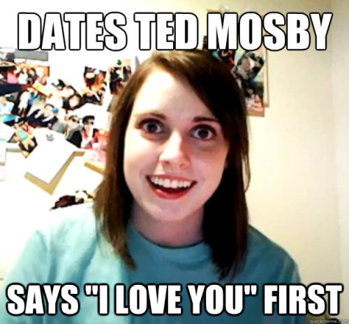 overlyattachedgirlfriend:  Overly Attached Girlfriend