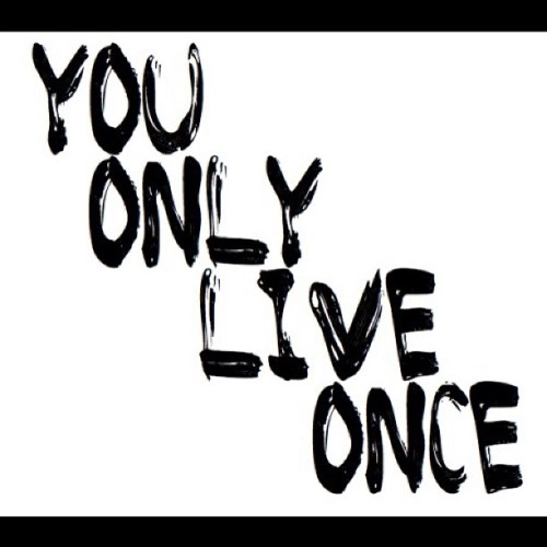 You Only Live Once (Taken with Instagram)